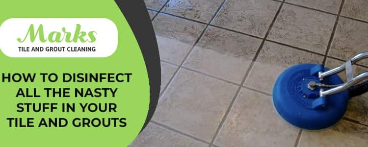 How to Disinfect All The Nasty Stuff in Your Tile and Grouts